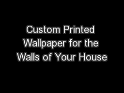 Custom Printed Wallpaper for the Walls of Your House