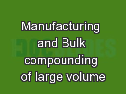 Manufacturing and Bulk compounding of large volume