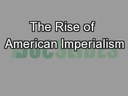 The Rise of American Imperialism PowerPoint PPT Presentation