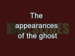 The appearances of the ghost