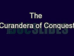 The Curandera of Conquest PowerPoint PPT Presentation