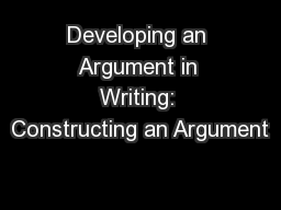 Developing an Argument in Writing: Constructing an Argument
