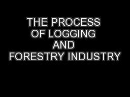 THE PROCESS OF LOGGING AND FORESTRY INDUSTRY