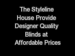 The Styleline House Provide Designer Quality Blinds at Affordable Prices