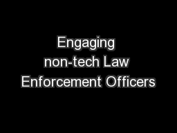 Engaging non-tech Law Enforcement Officers