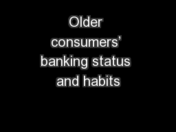 Older consumers� banking status and habits