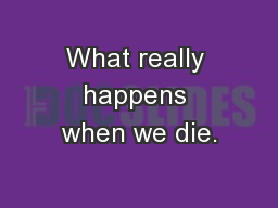 What really happens when we die.