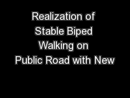 Realization of Stable Biped Walking on Public Road with New PowerPoint PPT Presentation