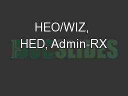HEO/WIZ, HED, Admin-RX