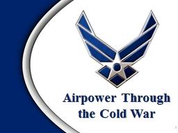 1 Airpower Through  the Cold War