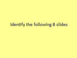 Identify the following 8 slides PowerPoint PPT Presentation