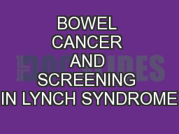 BOWEL CANCER AND SCREENING IN LYNCH SYNDROME