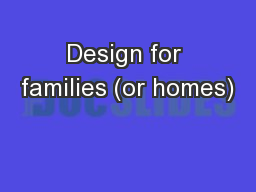 Design for families (or homes)