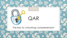QAR The key to unlocking comprehension