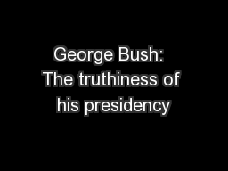George Bush:  The truthiness of his presidency