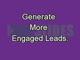 Generate More Engaged Leads.