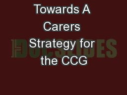 Towards A Carers Strategy for the CCG