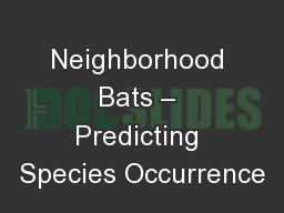 Neighborhood Bats – Predicting Species Occurrence