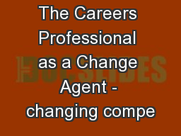 The Careers Professional as a Change Agent - changing compe