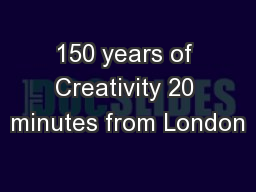150 years of Creativity 20 minutes from London