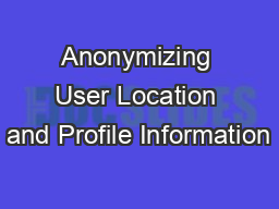 Anonymizing User Location and Profile Information