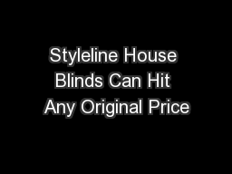 Styleline House Blinds Can Hit Any Original Price