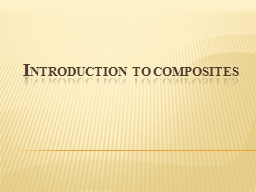 I NTRODUCTION TO COMPOSITES