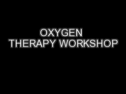 OXYGEN THERAPY WORKSHOP PowerPoint PPT Presentation