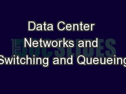Data Center Networks and Switching and Queueing