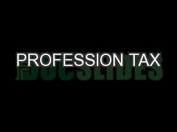 PROFESSION TAX PowerPoint PPT Presentation