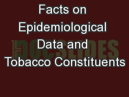 Facts on Epidemiological Data and Tobacco Constituents