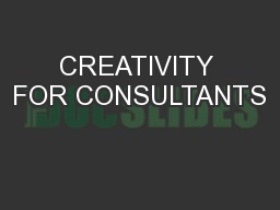 CREATIVITY FOR CONSULTANTS PowerPoint PPT Presentation
