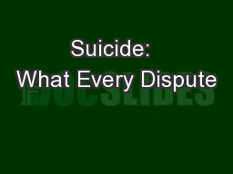 Suicide:  What Every Dispute