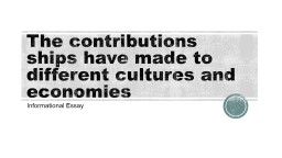 The contributions ships have made to different cultures and