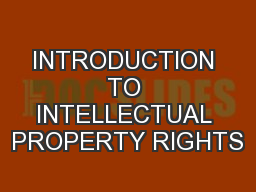 INTRODUCTION TO INTELLECTUAL PROPERTY RIGHTS PowerPoint PPT Presentation