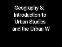 Geography 8:  Introduction to Urban Studies and the Urban W
