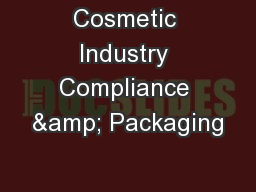 Cosmetic Industry Compliance & Packaging PowerPoint PPT Presentation