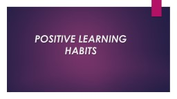POSITIVE LEARNING HABITS