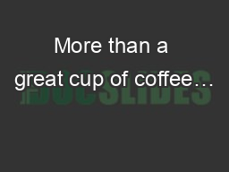 More than a great cup of coffee…