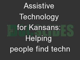Assistive Technology for Kansans: Helping people find techn PowerPoint PPT Presentation