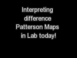 Interpreting difference Patterson Maps in Lab today!