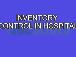 INVENTORY CONTROL IN HOSPITAL PowerPoint PPT Presentation