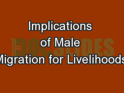 Implications of Male Migration for Livelihoods,