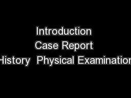 Introduction Case Report History  Physical Examination