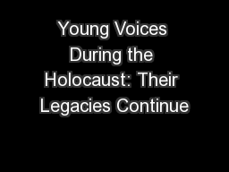 Young Voices During the Holocaust: Their Legacies Continue PowerPoint PPT Presentation