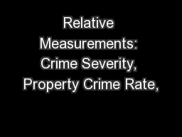 Relative Measurements: Crime Severity, Property Crime Rate, PowerPoint PPT Presentation