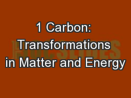 1 Carbon: Transformations in Matter and Energy