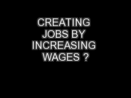 CREATING JOBS BY INCREASING WAGES ?
