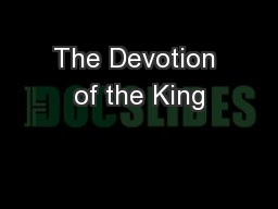 The Devotion of the King PowerPoint PPT Presentation