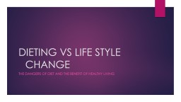 DIETING VS LIFE STYLE 		CHANGE